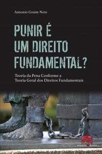 Punir é um direito fundamental? Fundamentos da pena a partir da teoria geral dos direitos fundamentais Antonio Reis Graim Neto 138p. ISBN: 978-85-9477-012-7
